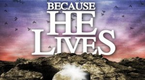Spiritual Blog - Because He Lives